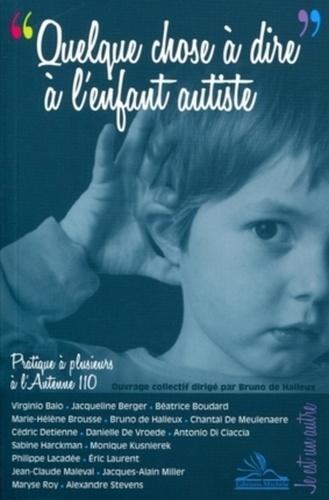 Bruno de Halleux - Quelque chose à dire à l'enfant autiste - Pratique à plusieurs à l'Antenne 110.