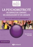 Bruno De Lièvre et Lucie Staes - La psychomotricité au service de l'enfant, de l'adolescent et de l'adulte - Notions et applications pédagogiques.