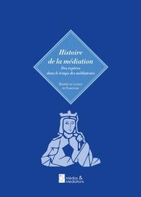 Bruno de Loynes de Fumichon - Histoire de la médiation.