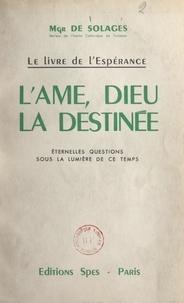 Bruno de Solages - Le livre de l'espérance : l'âme, Dieu, la destinée - Éternelles questions sous la lumière de ce temps.