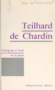 Bruno de Solages et Max-H. Begouën - Teilhard de Chardin - Témoignage et étude sur le développement de sa pensée.