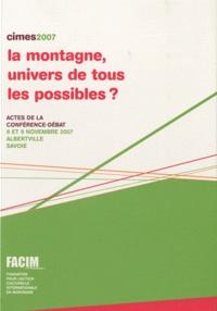 Bruno De Visscher - La montagne, univers de tous les possibles ? - Actes de la conférence-débat, 8 et 9 novembre 2007, Albertville, France. 1 DVD