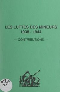 Bruno Decriem et Georges Sentis - Les luttes des mineurs, 1938-1944 - Contributions.