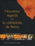 Bruno Decrock et Patrick Demouy - Nouveaux regards sur la cathédrale de Reims.