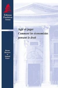 Bruno Deffains et Samuel Ferey - Agir et juger - Comment les économistes pensent le droit.