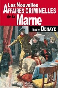 Bruno Dehaye - Les nouvelles affaires criminelles de la Marne.