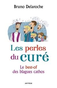 Bruno Delaroche - Les perles du curé - Le best-of des blagues cathos.