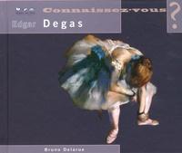 Bruno Delarue - Connaissez-vous Edgar Degas ? - 1834-1917.