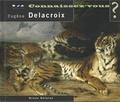 Bruno Delarue - Connaissez-vous Eugène Delacroix ? - 1798-1863.