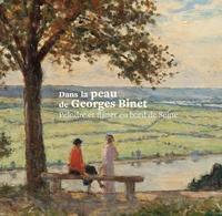 Bruno Delarue et Anne-Marie Bergeret-Gourbin - Dans la peau de Georges Binet - Peindre et flâner en bord de Seine.