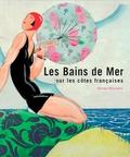 Bruno Delarue - Les bains de mer sur les côtes françaises.