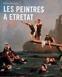 Bruno Delarue - Les peintres à Etretat - 1786-1940.
