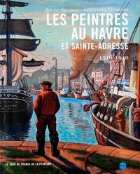 Bruno Delarue - Les peintres au Havre et Sainte-Adresse - 1516 -1940.
