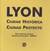 Bruno Delas - Lyon, Ciudad Historica, Ciudad Proyecto - Sitio historico de Lyon, Patrimonio Mundial - UNESCO.