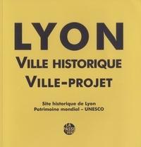 Bruno Delas - Lyon, ville historique, ville-projet - Site historique de Lyon, Patrimoine mondial - UNESCO, avec le livret : Plan de gestion du site historique de Lyon Patrimoine mondial - Plan d'action 2014-2019.