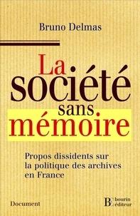 Bruno Delmas - La société sans mémoire - Propos dissidents sur la politique des archives en France.