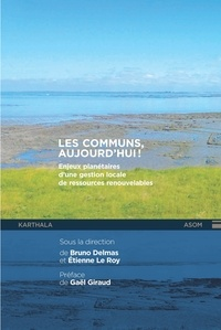 Bruno Delmas et Etienne Le Roy - Les communs, aujourd'hui ! - Enjeux planétaires d'une gestion locale des ressources renouvelables.