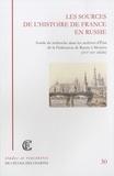 Bruno Delmas et Eugène Starostine - Les sources de l'histoire de France en Russie - Guide de recherche dans les archives d'Etat de la Fédération de Russie à Moscou (XVIe-XXe siècle).