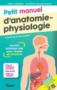 Bruno Delon et Bruno Arnoux - Petit manuel d'anatomie-physiologie Aides-soignants / Auxiliaires de puériculture - Les 100 schémas-clés pour réussir en IFAS et IFAP.