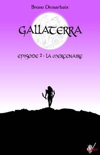 Bruno Demarbaix - Gallaterra - Épisode 2, La Mercenaire.