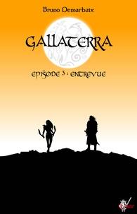 Bruno Demarbaix - Gallaterra - Épisode 3, Entrevue.