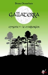 Bruno Demarbaix - Gallaterra - Épisode 4, Le Marboréen.