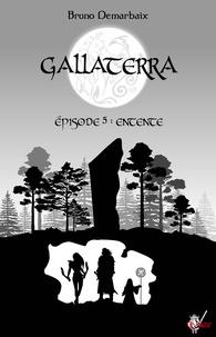 Bruno Demarbaix - Gallaterra - Épisode 5, Entente.