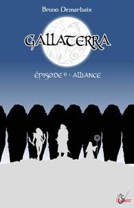 Bruno Demarbaix - Gallaterra - Épisode 6, Alliance.