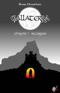 Bruno Demarbaix - Gallaterra - Épisode 7, Incursion.