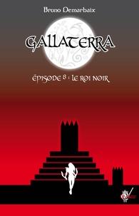 Bruno Demarbaix - Gallaterra - Épisode 8, Le Roi Noir.