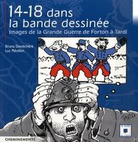 Bruno Denéchère et Luc Révillon - 14-18 Dans la bande dessinée - Images de la Grande Guerre de Forton à Tardi.