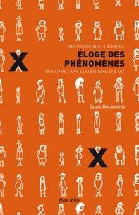 Bruno Deniel-Laurent - Eloge des phénomènes - Trisomie : un eugénisme d'Etat.
