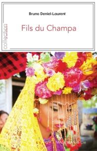Bruno Deniel-Laurent et Christelle Tea - Fils du Champa - Dans l'empire disparu du peuple des Chams.