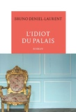 Bruno Deniel-Laurent - L'idiot du palais.