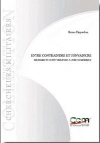 Bruno Depardon - Entre contraindre et convaincre - Etre militaire à l'ère numérique.
