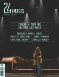 Bruno Dequen et André Roy - 24 images  : 24 images. No. 182, Mai-Juillet 2017 - Cinéma et théâtre: abattre les murs.