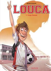 Bruno Dequier - Louca Tome 1 : Coup d'envoi.