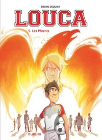 Bruno Dequier - Louca Tome 5 : Les Phoenix.
