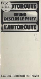 Bruno Desclos Le Peley - L'autoroute.