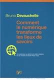 Bruno Devauchelle - Comment le numérique transforme les lieux de savoirs - Le numérique au service du bien commun et de l'accès au savoir pour tous.