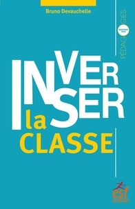 Téléchargez le livre Kindle en format pdf Inverser la classe (Litterature Francaise) 9782710139324 par Bruno Devauchelle