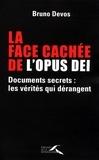 Bruno Devos - La face cachée de l'Opus Dei - Documents secrets : les vérités qui dérangent.