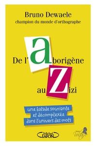 Bruno Dewaele - De l'Aborigène au Zizi - Une balade souriante et décomplexée dans l'univers des mots.