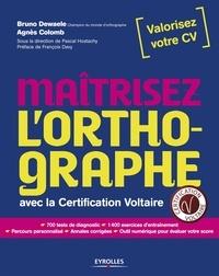 Bruno Dewaele et Agnès Colomb - Maîtrisez l'orthographe avec la Certification Voltaire.