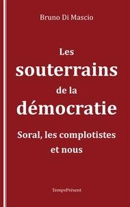 Bruno Di Mascio - Les souterrains de la démocratie - Le monde selon Soral et les complotistes.