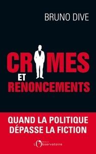 Kindle ebook téléchargements gratuits en ligne Crimes et renoncements  - Quand la politique dépasse la fiction par Bruno Dive