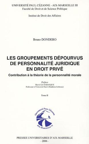 Bruno Dondero - Les groupements dépourvus de personnalité juridique en droit privé, Contribution à la théorie de la personnalité morale - Tome 2 : Conséquences de l'identité de structure des groupements non personnifiés et des personnes morales.