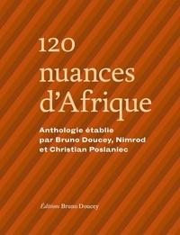 Bruno Doucey et Christian Poslaniec - 120 nuances d'Afrique.