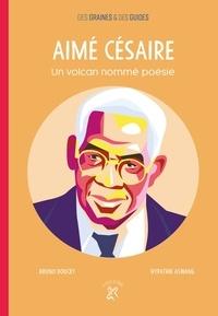 Bruno Doucey et Hypathie Aswang - Aimé Césaire - Un volcan nommé poésie.