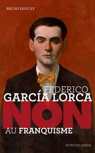 "Bruno Doucey - Federico Garcia Lorca : ""Non au franquisme""."